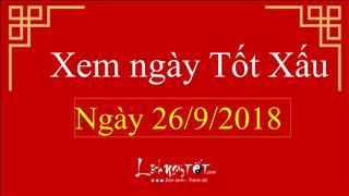 Xem ngày tốt xấu hôm nay Thứ 4 ngày 26/9/2018 - Lịch âm 17/8/2018