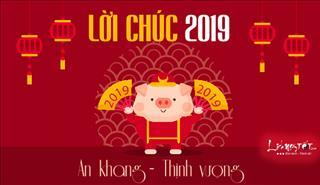 Tuyển tập đầy đủ LỜI CHÚC TẾT 2019 hay nhất, ý nghĩa nhất dành tặng mọi đối tượng