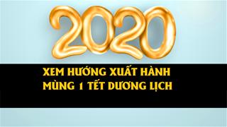 Mùng 1 Tết Dương lịch 2020 xuất hành giờ nào, hướng nào tốt để cả năm may mắn vây quanh, tài lộc đầy mình
