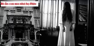 Kinh dị chuyện CON MA NHÀ HỌ HỨA và bi kịch của cô tiểu thư gia tộc giàu có nhất Sài Gòn