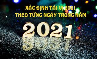 Xác định TÀI VỊ 2021 theo từng ngày trong năm để đón tài đón lộc, rước may về nhà