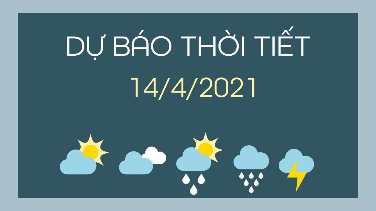 Dự báo thời tiết ngày mai 14/4/2021