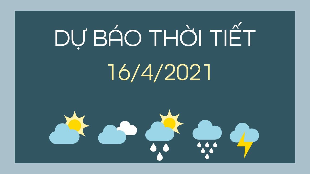 Dự báo thời tiết ngày mai 16/4/2021