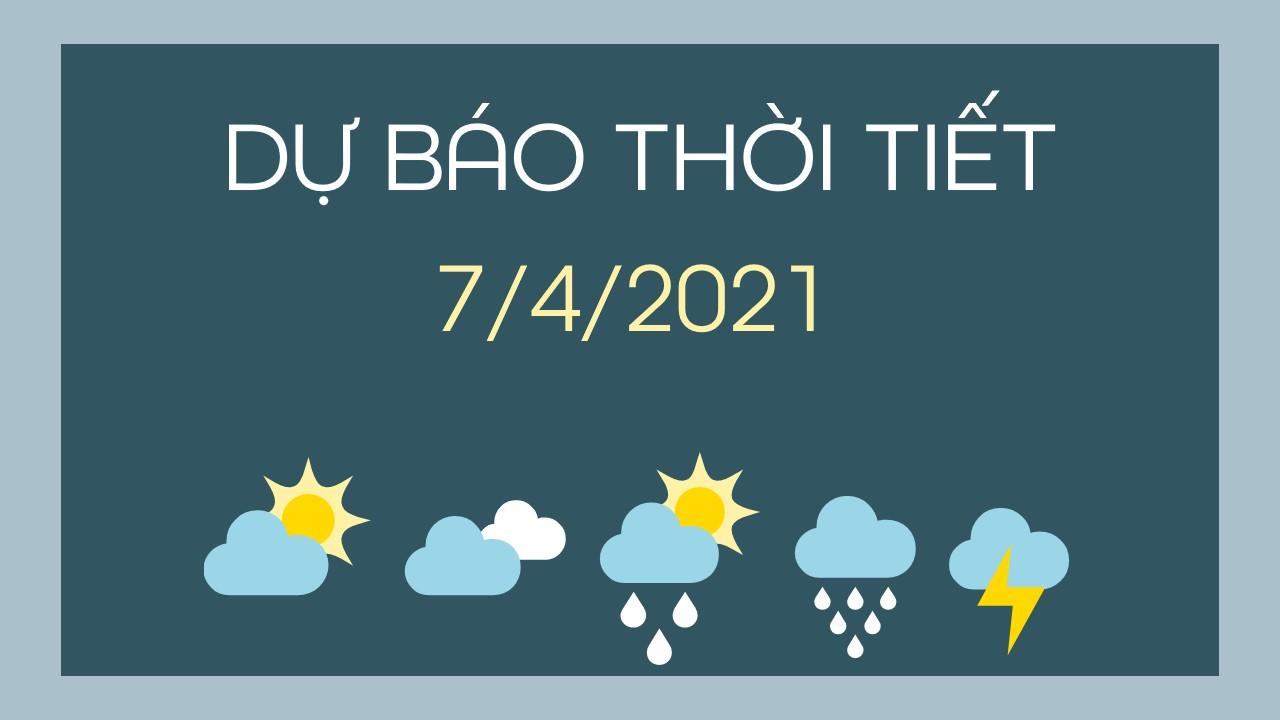 Dự báo thời tiết ngày mai 7/4/2021