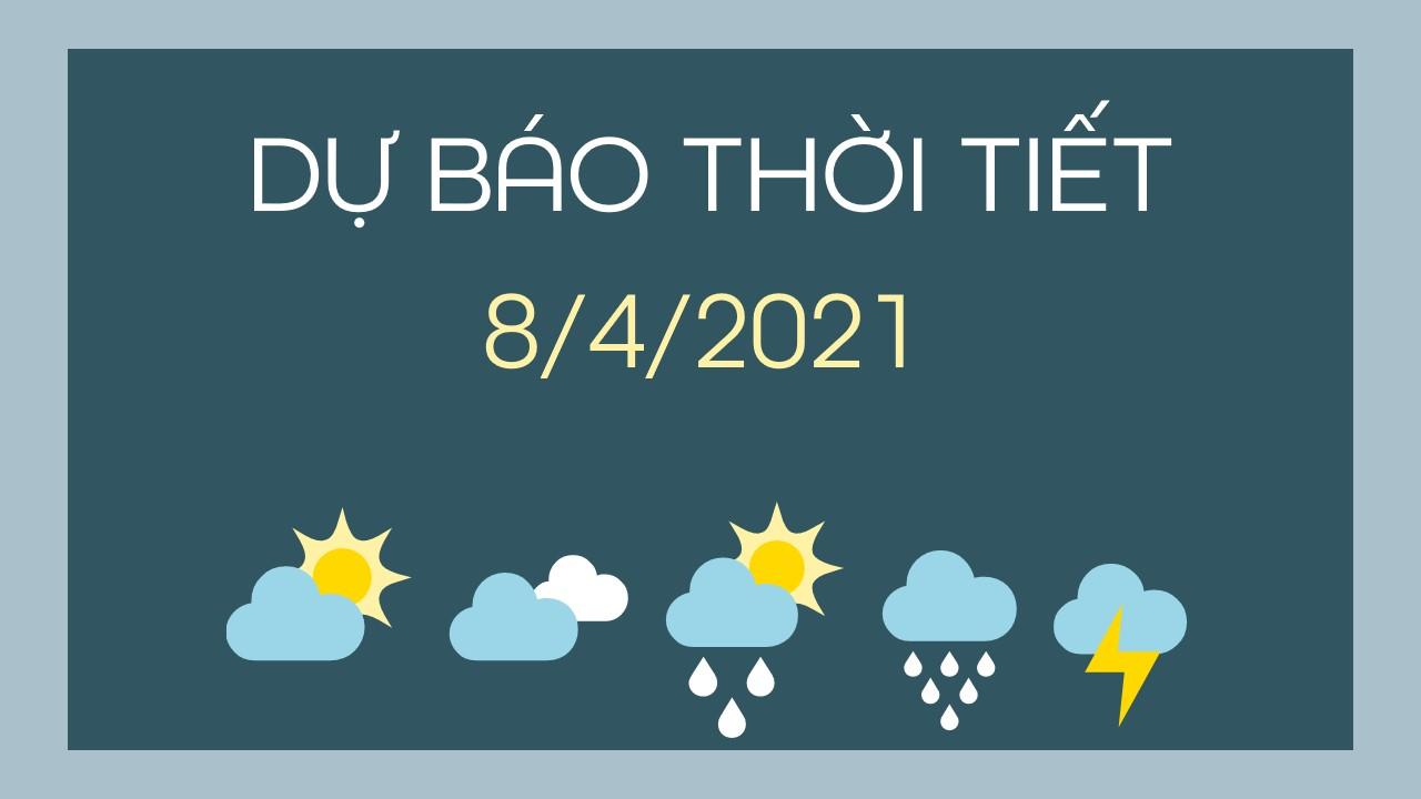 Dự báo thời tiết ngày mai 8/4/2021
