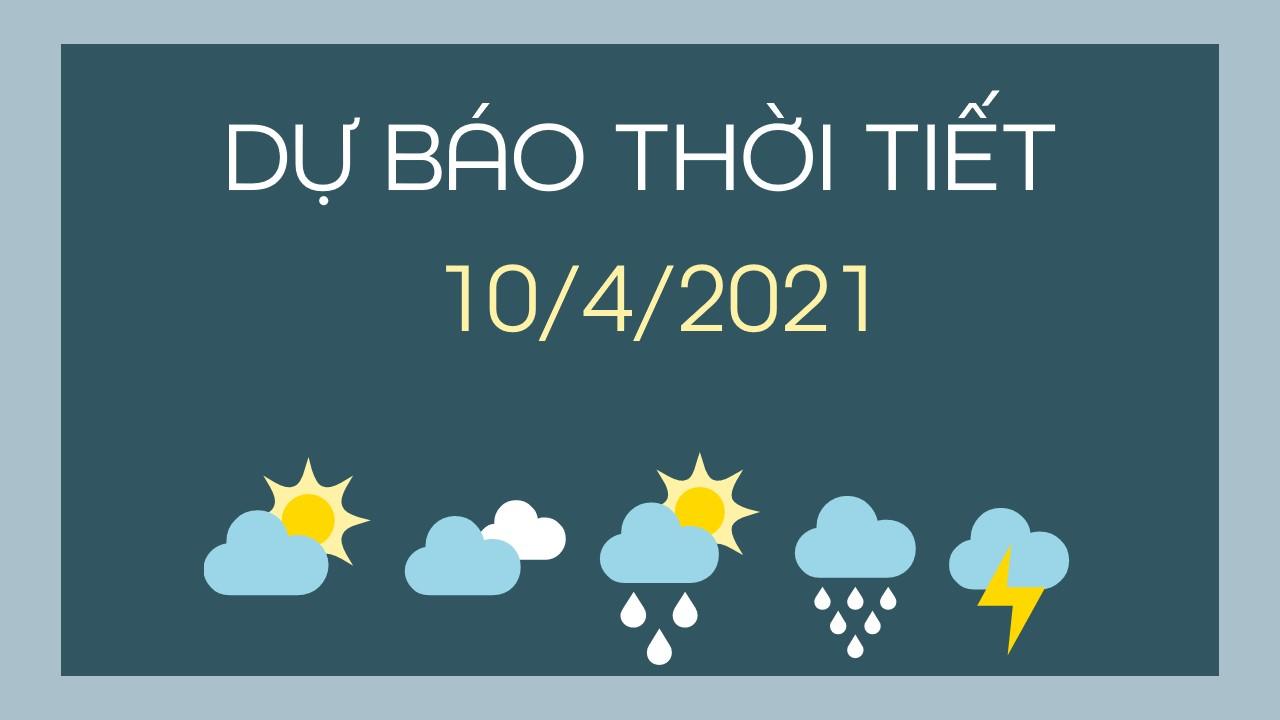Dự báo thời tiết ngày mai 10/4/2021