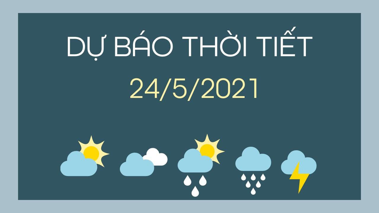 Dự báo thời tiết ngày mai 24/5/2021