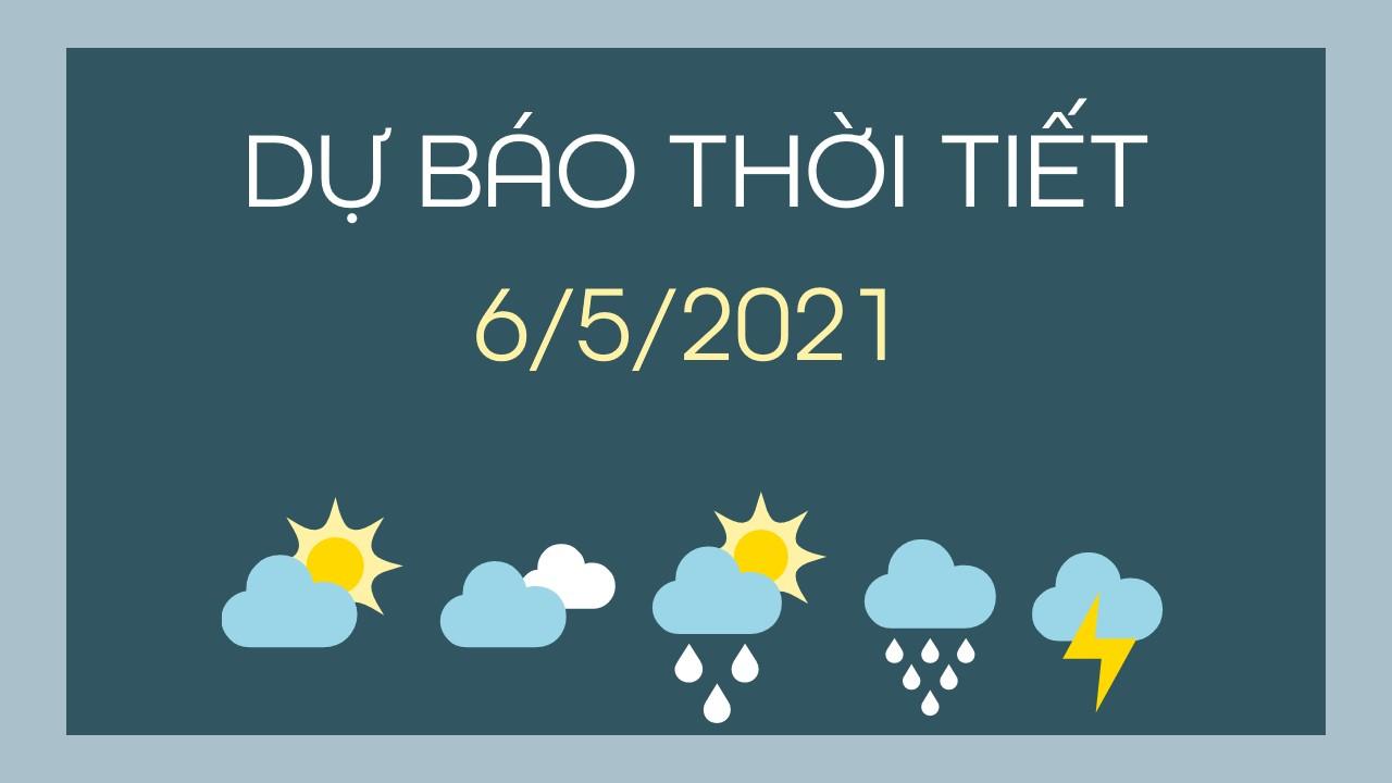 Dự báo thời tiết ngày mai 6/5/2021