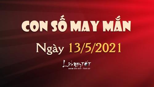Con số may mắn hôm nay 13/5/2021 theo tuổi: SỐ ĐẸP hôm nay cho bạn