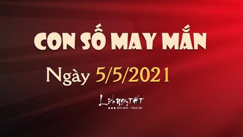 Con số may mắn hôm nay 5/5/2021 theo tuổi: Số MAY MẮN hôm nay cho bạn